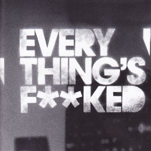 CD cover of EVERYTHING'S F**KED